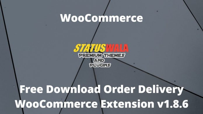 Free Download Order Delivery WooCommerce Extension v1.8.6